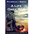 A Life Once Had: Out of Europe's Chaos, Springs Love (Doctor Schmidt Book 1)