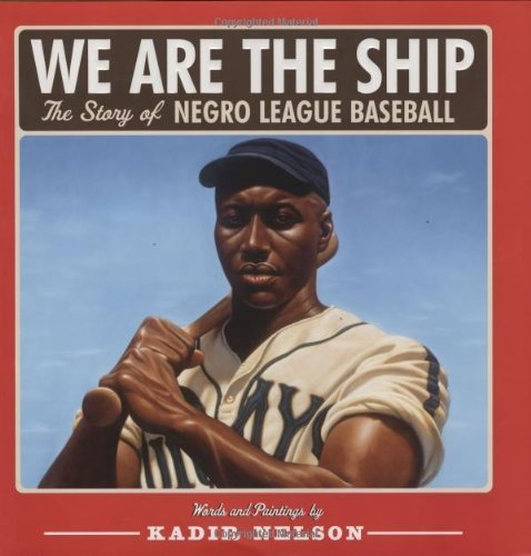 We Are the Ship: The Story of Negro League Baseball by Kadir Nelson (2008) Hardcover