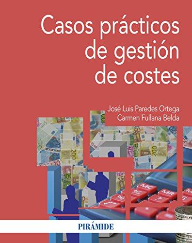 Casos prácticos de gestión de costes (Economía Y Empresa) por José Luis Paredes Ortega