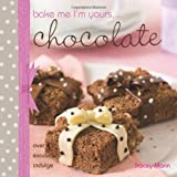 Bake Me, I'm Yours... Chocolate: Over 25 Excuses to Indulge by Tracey Mann (2009-09-26)