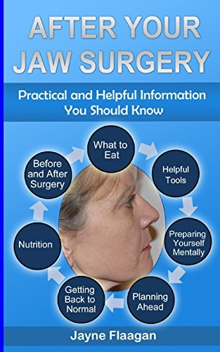 After Your Jaw Surgery: Practical and Helpful Information You Should Know by Jayne Flaagan (2014-02-15)