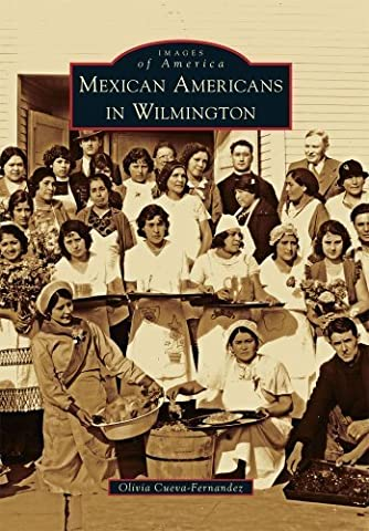 Mexican Americans in Wilmington (Images of America Series) by Olivia