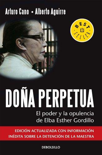 Doña Perpetua: El poder y la opulencia de Elba Esther Gordillo