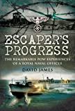 Escaper's Progress: The Remarkable POW Experiences of a Royal Naval Officer by David James