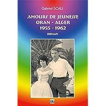 AMOURS DE JEUNESSE: ORAN – ALGER  – NICE  1955 – 1962 (French Edition)
