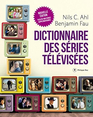 Dictionnaire des séries télévisées - Nouvelle édition par Nils Ahl