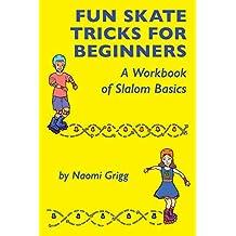 Fun Skate Tricks for Beginners: A Workbook of Slalom Basics