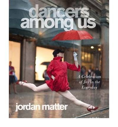 By Jordan Matter - Dancers Among Us: A Celebration of Joy in the Everyday