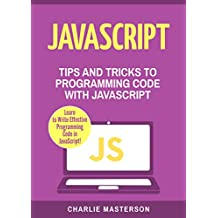 JavaScript: Tips and Tricks to Programming Code with JavaScript (JavaScript, Python, Java, Code, Programming Language, Programming, Computer Programming Book 2) (English Edition)