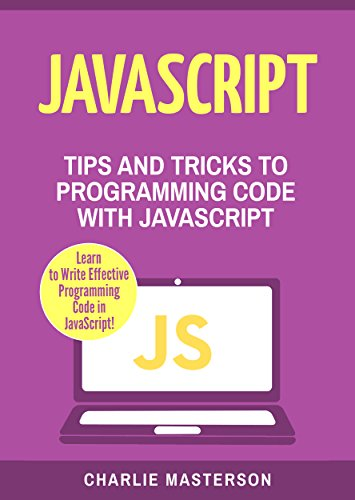 JavaScript: Tips and Tricks to Programming Code with JavaScript (JavaScript, Python, Java, Code, Programming Language, Programming, Computer Programming Book 2)