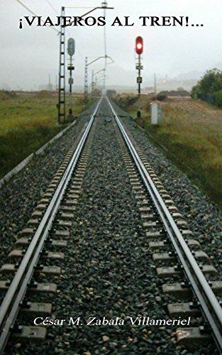 ¡Viajeros al tren!... por César Manuel Zabala Villameriel