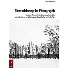 Theoretisierung der Photographie: Konstitutive Wesensmerkmale des photographischen Bildes anhand der Theorien von Walter Benjamin, Roland Barthes und Charles Peirce