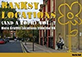 Banksy Locations (and a Tour) Vol.2: More Graffiti Locations from the UK: v. 2 by Martin Bull (2010) Hardcover
