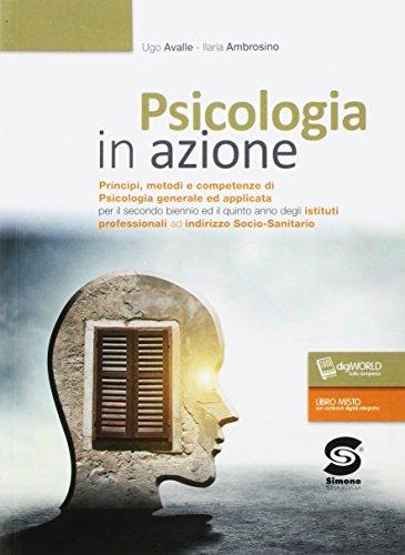 Psicologia in azione. Principi metodi e competenze di psicologia generale e applicata. Per gli Ist. professionali. Con e-book. Con espansione online