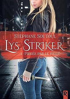 Lys Striker: 1 - Piégée par le passé par [Soutoul, Stéphane]