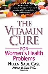 Vitamin Cure For Women's Health Problems: Successfully Manage Women's Health Issues Using Nutrition and Vitamin Supplementation