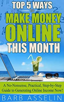 Top 5 Ways to Make Over $2,000 Online This Month: A No-Nonsense, Practical, Step-by-Step Guide to Generating Online Income Now! (English Edition) par [Asselin, Barb]