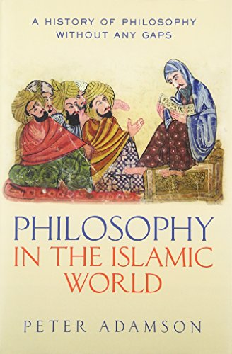 Philosophy in the Islamic World (A History of Philosophy Without Any Gaps, Band 3)