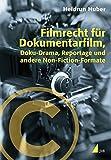 Filmrecht für Dokumentarfilm, Doku-Drama, Reportage und andere Non-Fiction-Formate (Praxis Film)