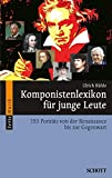 Komponistenlexikon für junge Leute: 153 Porträts von der Renaissance bis