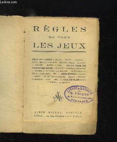 REGLES DE TOUS LES JEUX: JEUX DE CARTES, PIQUET, BRIDGE, BACCARA, RAMS, AS DE PIQUE, MOUCHE, ECHECS, JEU DE L OIE...