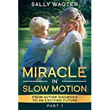 MIRACLE IN SLOW MOTION : From autism diagnosis to an exciting future (English Edition)