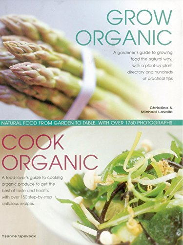 Grow Organic, Cook Organic: Natural Food from Garden to Table, with Over 1750 Photographs