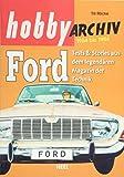 Hobby Archiv Ford: Tests & Stories aus dem legendären Magazin der Technik