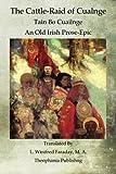 The Cattle-Raid of Cualnge: Tain Bo Cuailnge An Old Irish Prose-Epic
