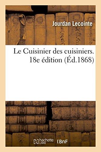 Le Cuisinier des cuisiniers. 18e édition par Jourdan Lecointe