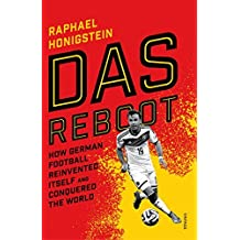 Das Reboot: How German Football Reinvented Itself and Conquered the World by Raphael Honigstein (2016-05-19)