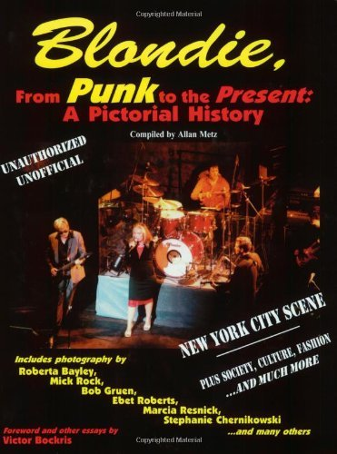 Blondie, from Punk to the Present: A Pictorial History (Musical Legacy Series, 1) by Allan Metz (2002-08-02)