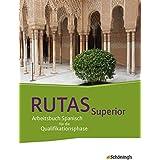 RUTAS Superior. Schülerband. Arbeitsbuch Spanisch für die gymnasiale Oberstufe - Neubearbeitung: Qualifikationsphase