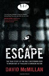 By David McMillan - Escape: The True Story of the Only Westerner Ever to Break Out of Thailand's Bangkok Hilton
