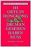 111 Orte in Hongkong, die man gesehen haben muss: Reiseführer - Kathrin Bielfeldt