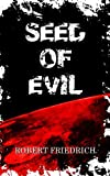 Seed of Evil (Saga of Evil) by Robert Friedrich