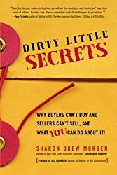 Dirty Little Secrets: Why buyers can't buy and sellers can't sell and what you can do about it by Sharon Drew Morgen (2009-09-28)