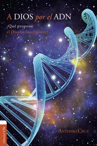 A Dios por el ADN ¿Qué propone el Diseño inteligente? por ANTONIO CRUZ SUÁREZ