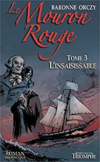 Le Mouron Rouge, tome 3 : L'insaisissable par  Baronne Emmuska Orczy