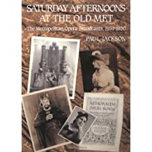 Saturday Afternoons at the Old Met: The Metropolitan Opera Broadcasts, 1931-1950