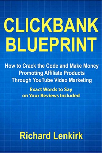 Clickbank Blueprint: How to Crack the Code and Make Money Promoting Affiliate Products Through YouTube Video Marketing (Exact Words to Say on Your Reviews Included) (English Edition)