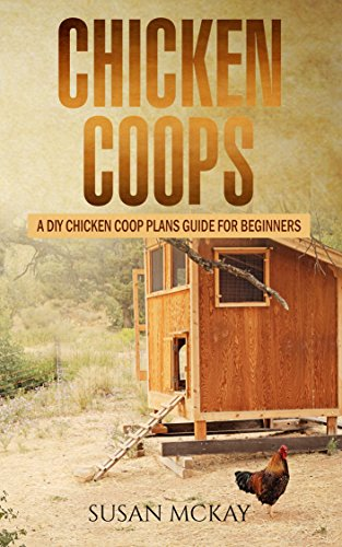Chicken Coops: A DIY Chicken Coop Plans Guide For Beginners (English Edition)