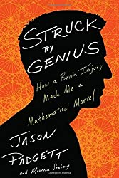 Struck by Genius: How a Brain Injury Made Me a Mathematical Marvel by Jason Padgett (2014-04-22)