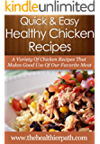 Healthy Chicken Recipes: A Variety Of Chicken Recipes That Makes Good Use Of Our Favourite Meat. (Quick & Easy Recipes)