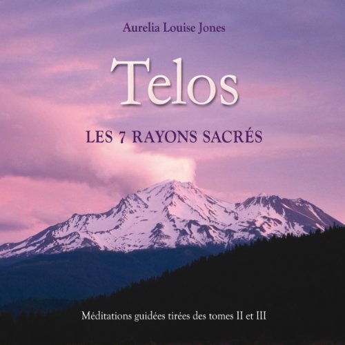 Télécharger Telos, les 7 rayons sacrés: Méditations guidées tirées des tomes II et III PDF Lire En Ligne