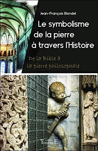 Le symbolisme de la pierre à travers l'Histoire - De la Bible à la pierre philosophale