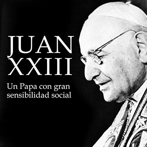 Juan XXIII: Un Papa con gran sensibilidad social [Juan XXIII: A Pope with Great Social Sensitivity]  Audiolibri