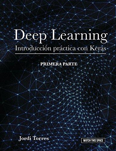 DEEP LEARNING Introducción práctica con Keras (WATCH THIS SPACE)