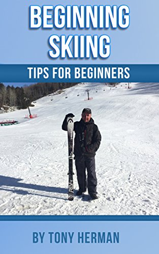 Beginning Skiing: Tips for Beginners (English Edition) por Tony Herman