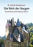 Die Welt der Burgen: Geschichte, Architektur, Kultur - G. Ulrich Großmann